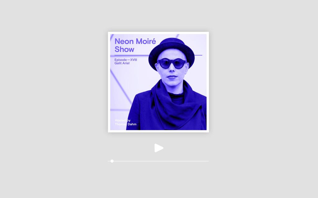 Neon Moiré Show podcast - Galit Ariel